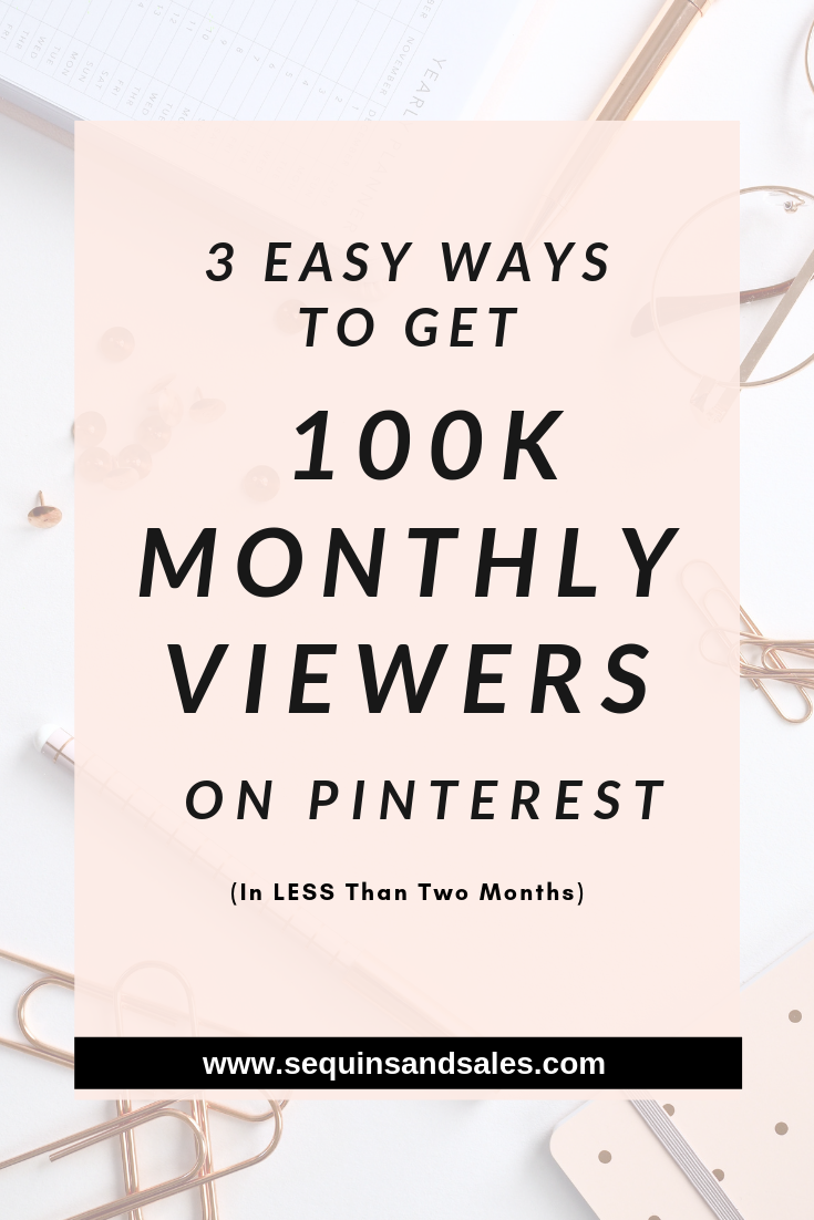 Three Easy Ways to get One Hundred Thousand Monthly Viewers on Pinterest in less than two months
